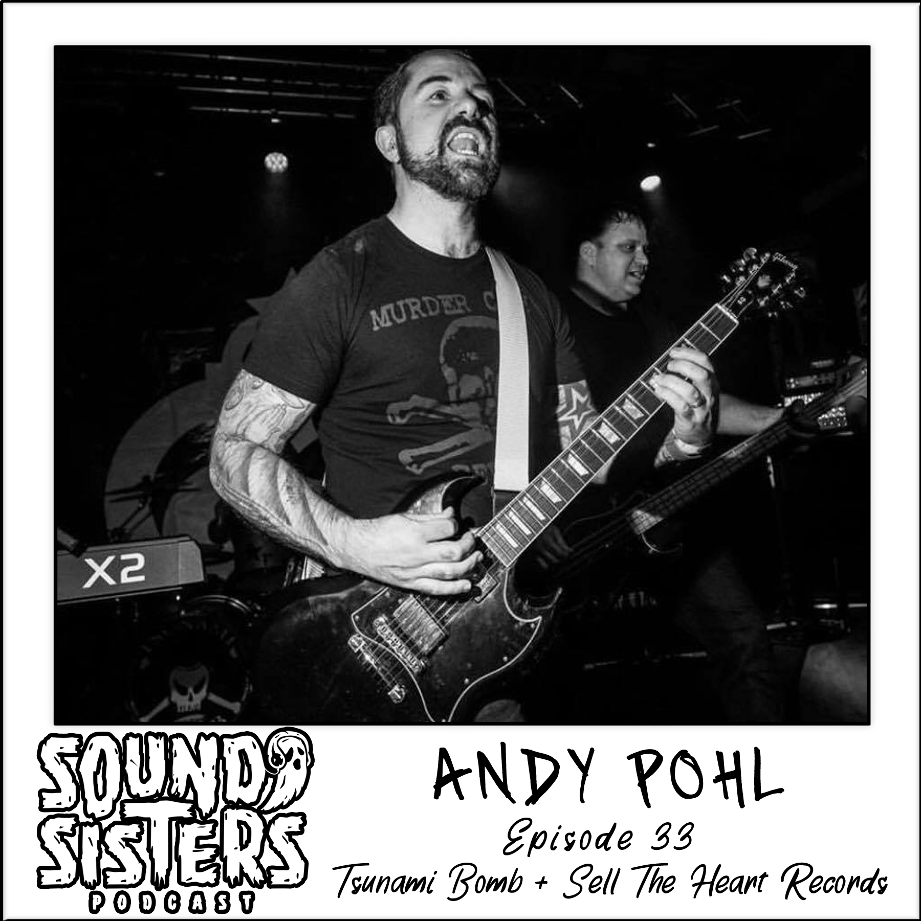 Sound Sisters 33 – Andy Pohl of Tsunami Bomb & Sell The Heart Records