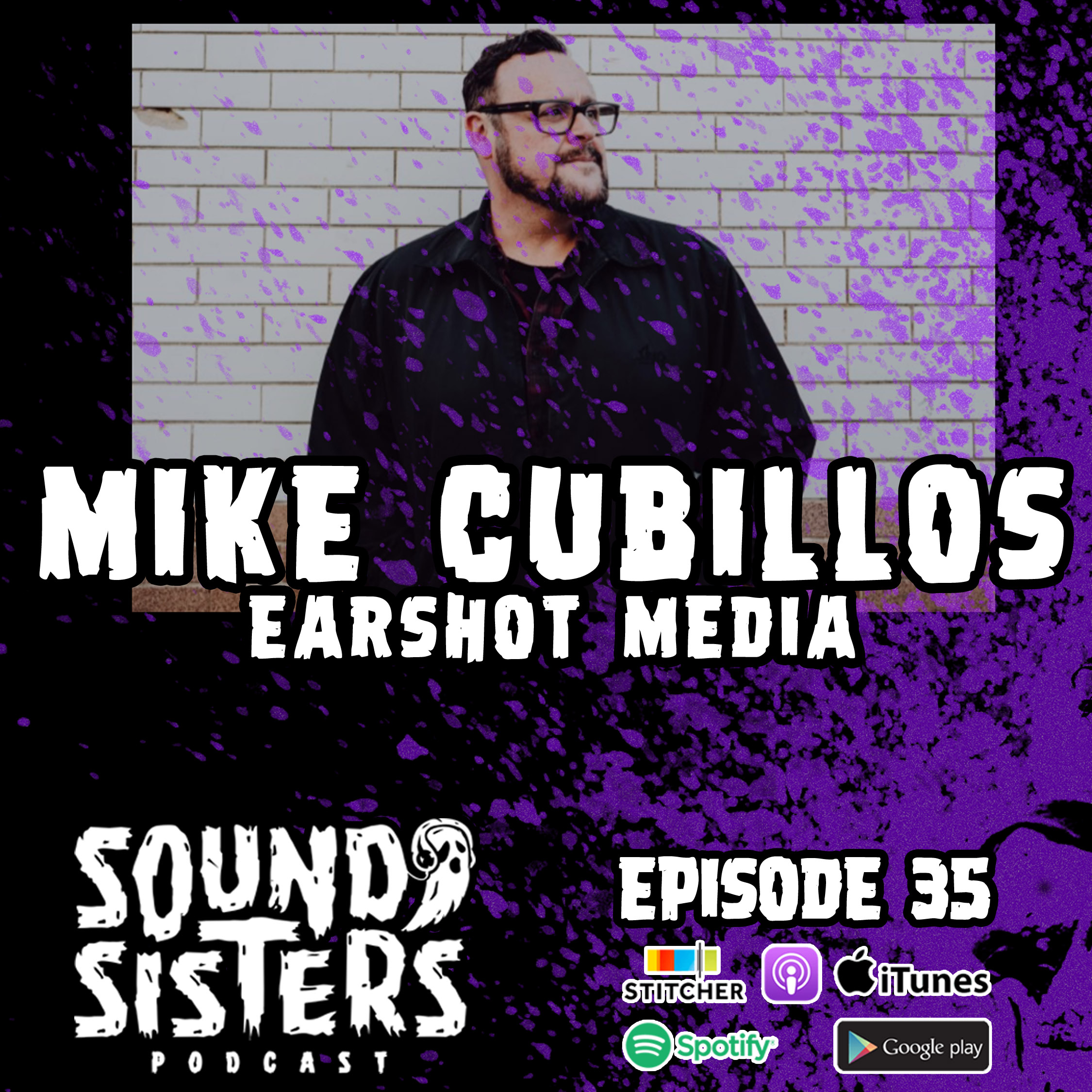 Sound Sisters 35 – Mike Cubillos of Earshot Media